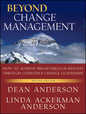 Beyond Change Management : How to Achieve Breakthrough Results Through Conscious Change Leadership