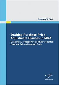 Drafting Purchase Price Adjustment Clauses in M&A: Guarantees, Retrospective and Future Oriented Purchase Price Adjustment Tools